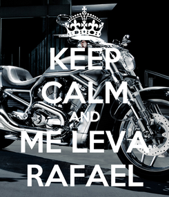 Poster: KEEP CALM AND ME LEVA RAFAEL