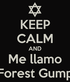 Poster: KEEP CALM AND Me llamo Forest Gump