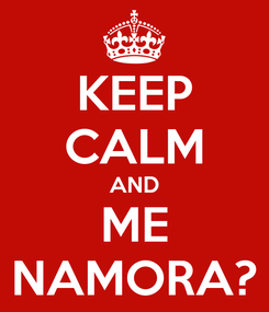 Poster: KEEP CALM AND ME NAMORA?
