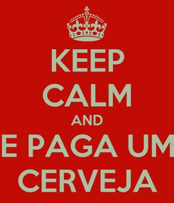 Poster: KEEP CALM AND ME PAGA UMA CERVEJA