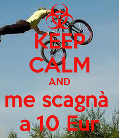 Poster: KEEP CALM AND me scagnà  a 10 Eur