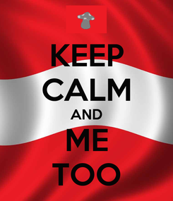 Poster: KEEP CALM AND ME TOO