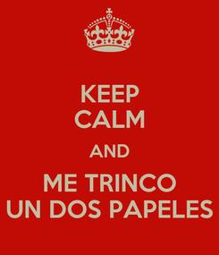 Poster: KEEP CALM AND ME TRINCO UN DOS PAPELES