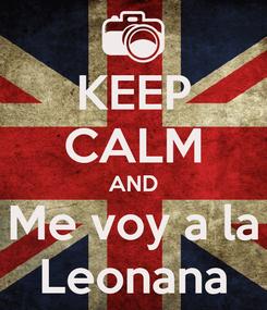 Poster: KEEP CALM AND Me voy a la Leonana