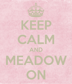 Poster: KEEP CALM AND MEADOW ON