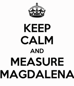 Poster: KEEP CALM AND MEASURE MAGDALENA