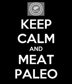 Poster: KEEP CALM AND MEAT PALEO