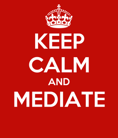 Poster: KEEP CALM AND MEDIATE