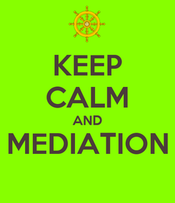 Poster: KEEP CALM AND MEDIATION