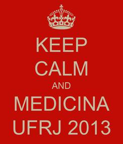 Poster: KEEP CALM AND MEDICINA UFRJ 2013