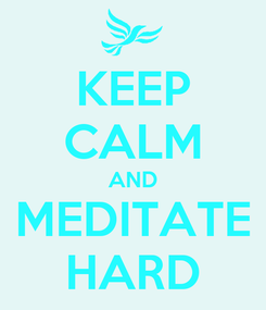Poster: KEEP CALM AND MEDITATE HARD