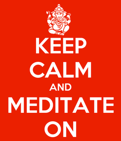 Poster: KEEP CALM AND MEDITATE ON