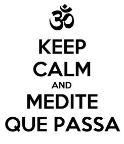 Poster: KEEP CALM AND MEDITE QUE PASSA
