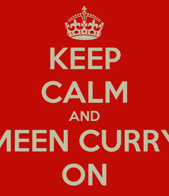 Poster: KEEP CALM AND MEEN CURRY ON