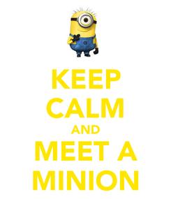 Poster: KEEP CALM AND MEET A MINION