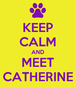 Poster: KEEP CALM AND MEET CATHERINE
