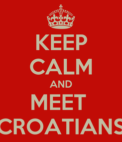 Poster: KEEP CALM AND MEET  CROATIANS