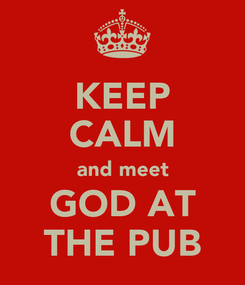 Poster: KEEP CALM and meet GOD AT THE PUB