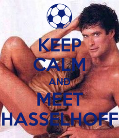 Poster: KEEP CALM AND MEET HASSELHOFF