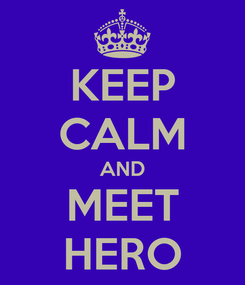 Poster: KEEP CALM AND MEET HERO