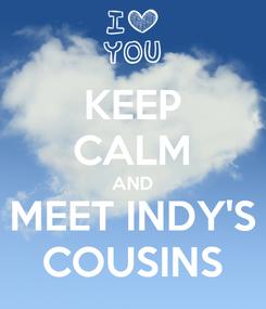Poster: KEEP CALM AND MEET INDY'S COUSINS