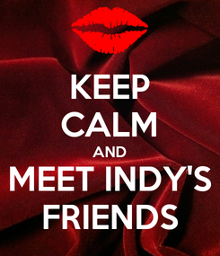 Poster: KEEP CALM AND MEET INDY'S FRIENDS