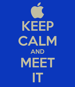 Poster: KEEP CALM AND MEET IT