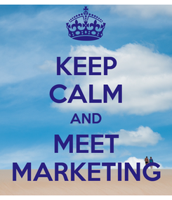 Poster: KEEP CALM AND MEET MARKETING