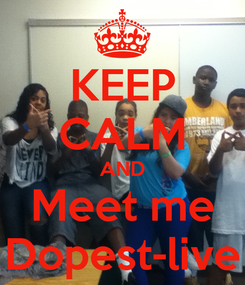 Poster: KEEP CALM AND Meet me Dopest-live