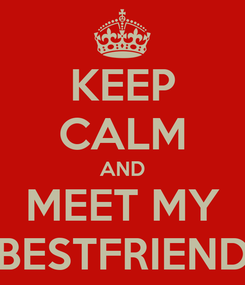 Poster: KEEP CALM AND MEET MY BESTFRIEND
