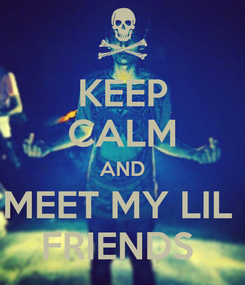 Poster: KEEP CALM AND MEET MY LIL  FRIENDS