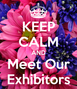 Poster: KEEP CALM AND Meet Our Exhibitors