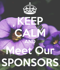 Poster: KEEP CALM AND Meet Our SPONSORS