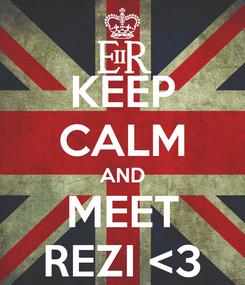 Poster: KEEP CALM AND MEET REZI <3