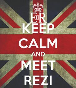 Poster: KEEP CALM AND MEET REZI