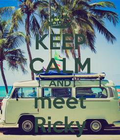 Poster: KEEP CALM AND meet Ricky