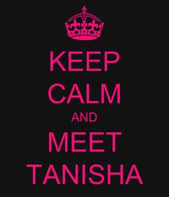Poster: KEEP CALM AND MEET TANISHA