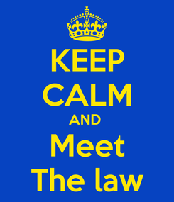 Poster: KEEP CALM AND  Meet The law