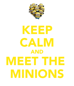 Poster: KEEP CALM AND MEET THE  MINIONS