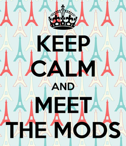 Poster: KEEP CALM AND MEET THE MODS