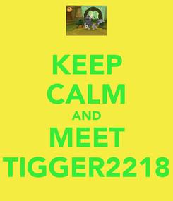 Poster: KEEP CALM AND MEET TIGGER2218