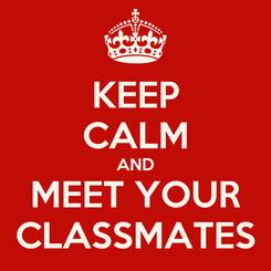 Poster: KEEP CALM AND MEET YOUR CLASSMATES