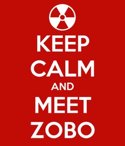 Poster: KEEP CALM AND MEET ZOBO