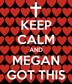 Poster: KEEP CALM AND MEGAN GOT THIS