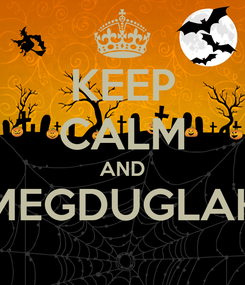 Poster: KEEP CALM AND MEGDUGLAK