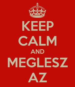 Poster: KEEP CALM AND MEGLESZ AZ