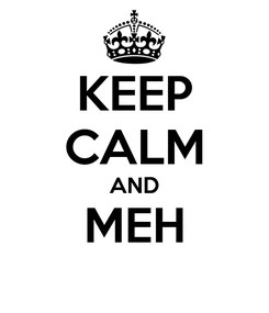 Poster: KEEP CALM AND MEH