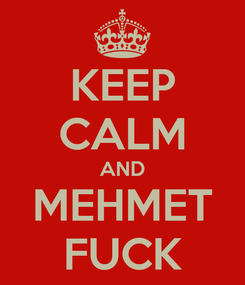 Poster: KEEP CALM AND MEHMET FUCK