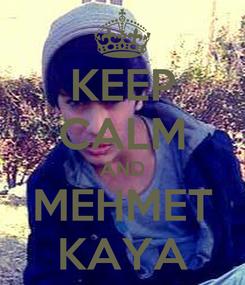 Poster: KEEP CALM AND MEHMET KAYA