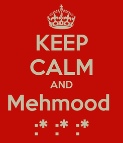 Poster: KEEP CALM AND Mehmood  :* :* :*
